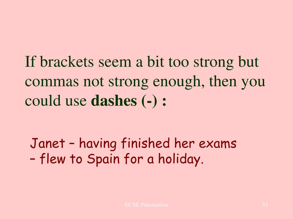 If brackets seem a bit too strong but commas not strong enough, then you could use
