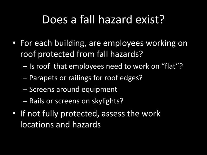 Does a fall hazard exist