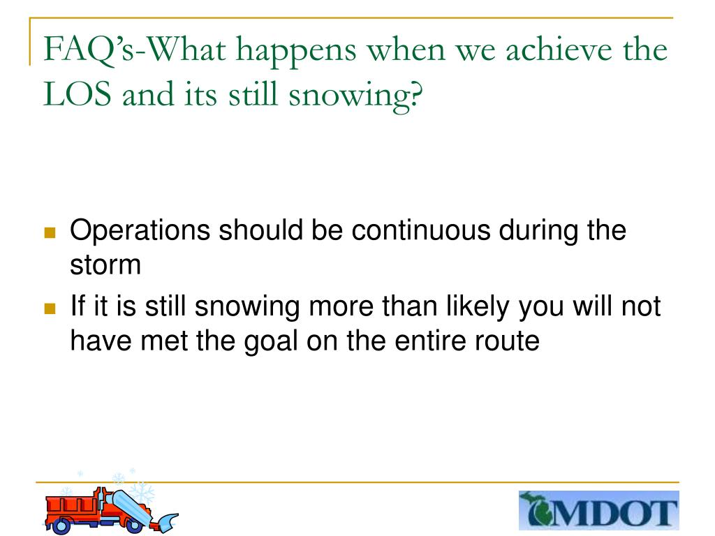 FAQ's-What happens when we achieve the LOS and its still snowing?