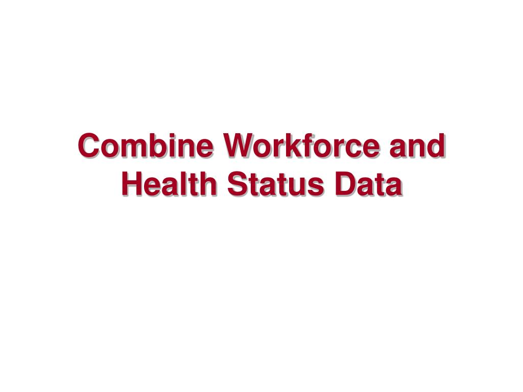 Combine Workforce and Health Status Data