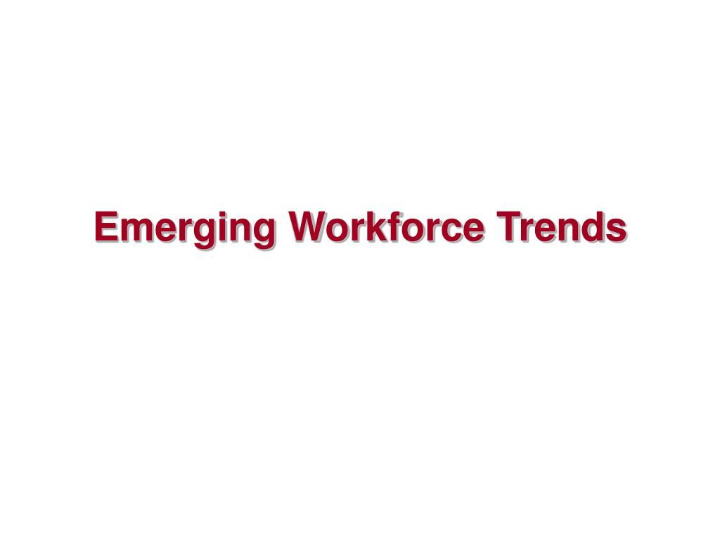Emerging Workforce Trends