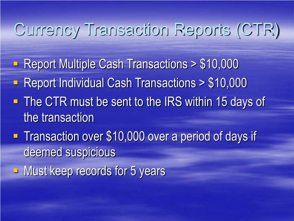 Currency Transaction Reports (CTR)