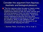 consider this argument from aquinas aesthetic and biological pleasure