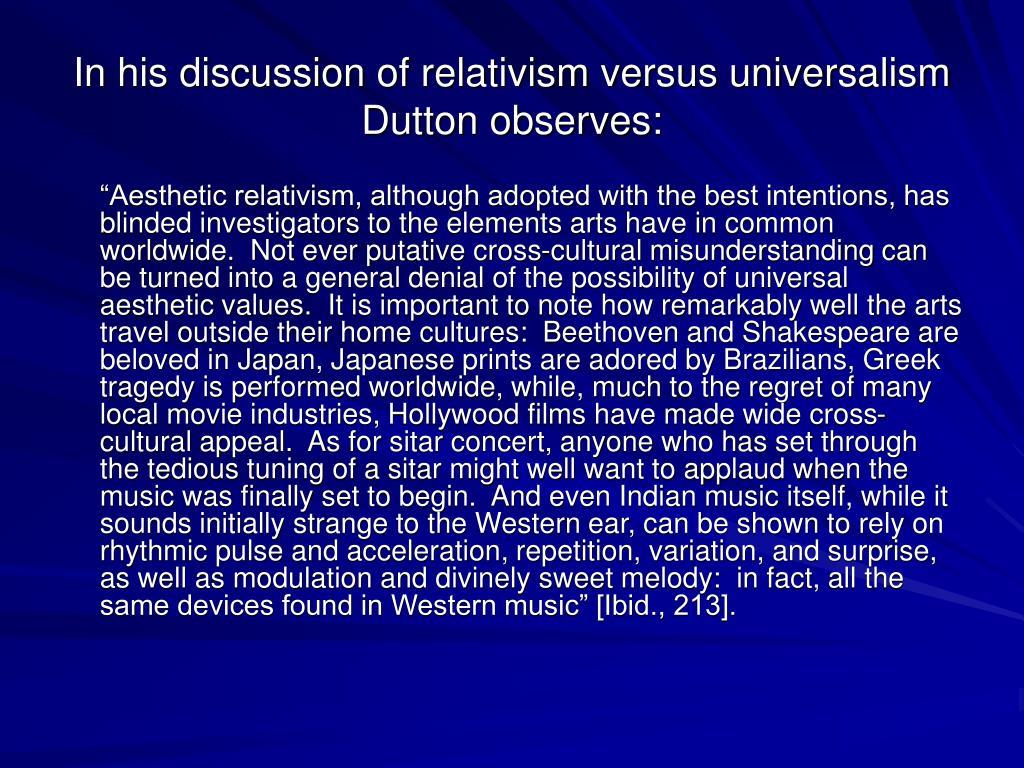 In his discussion of relativism versus universalism Dutton observes: