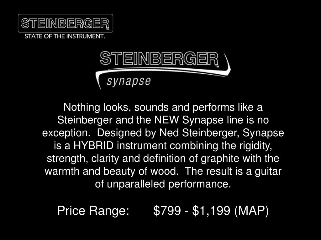 Nothing looks, sounds and performs like a Steinberger and the NEW Synapse line is no exception.  Designed by Ned Steinberger, Synapse is a HYBRID instrument combining the rigidity, strength, clarity and definition of graphite with the warmth and beauty of wood.  The result is a guitar of unparalleled performance.