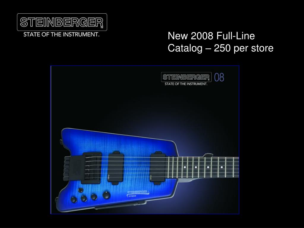 New 2008 Full-Line Catalog – 250 per store