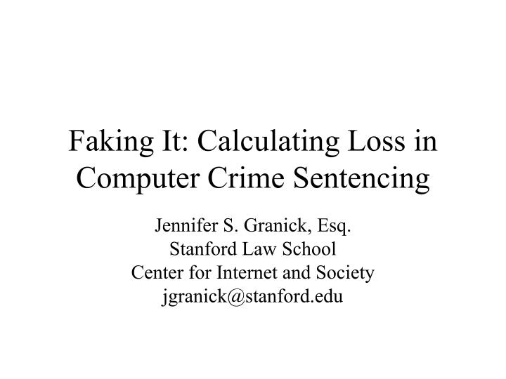 Faking it calculating loss in computer crime sentencing l.jpg