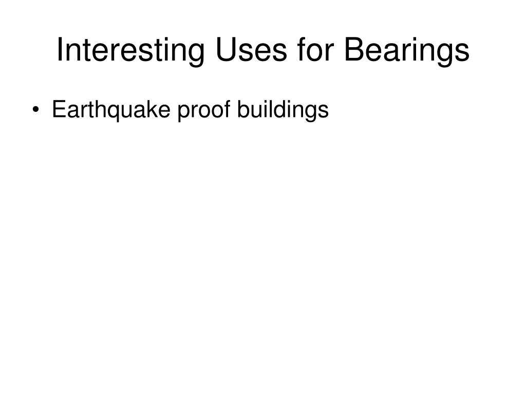 Interesting Uses for Bearings