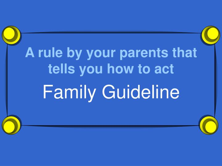 A rule by your parents that tells you how to act
