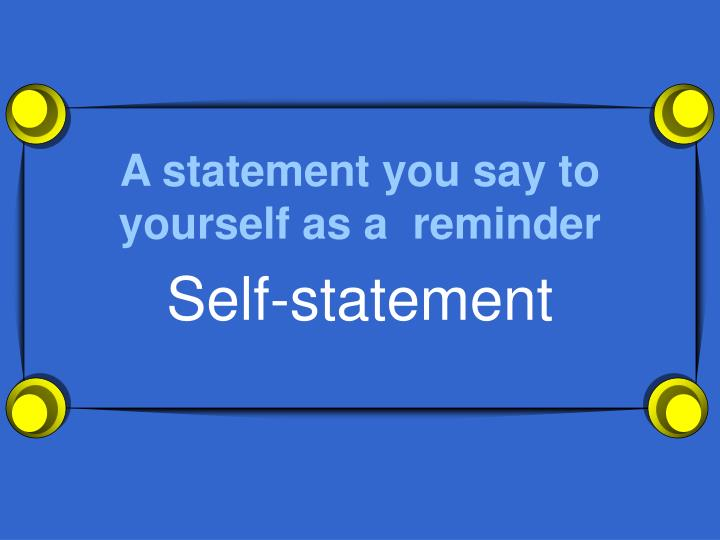 A statement you say to yourself as a reminder