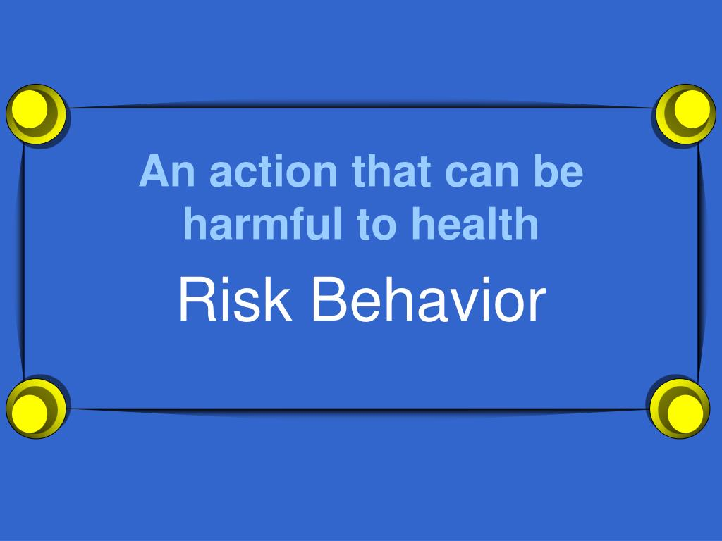 An action that can be harmful to health