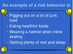 an example of a risk behavior is