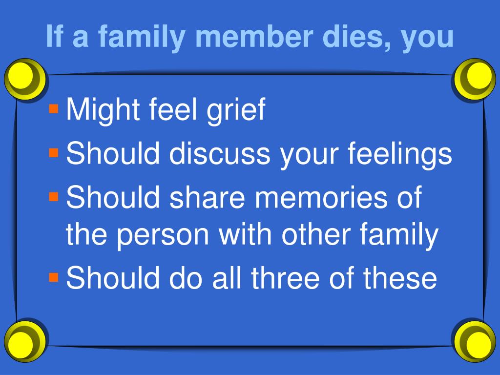 If a family member dies, you