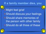 if a family member dies you