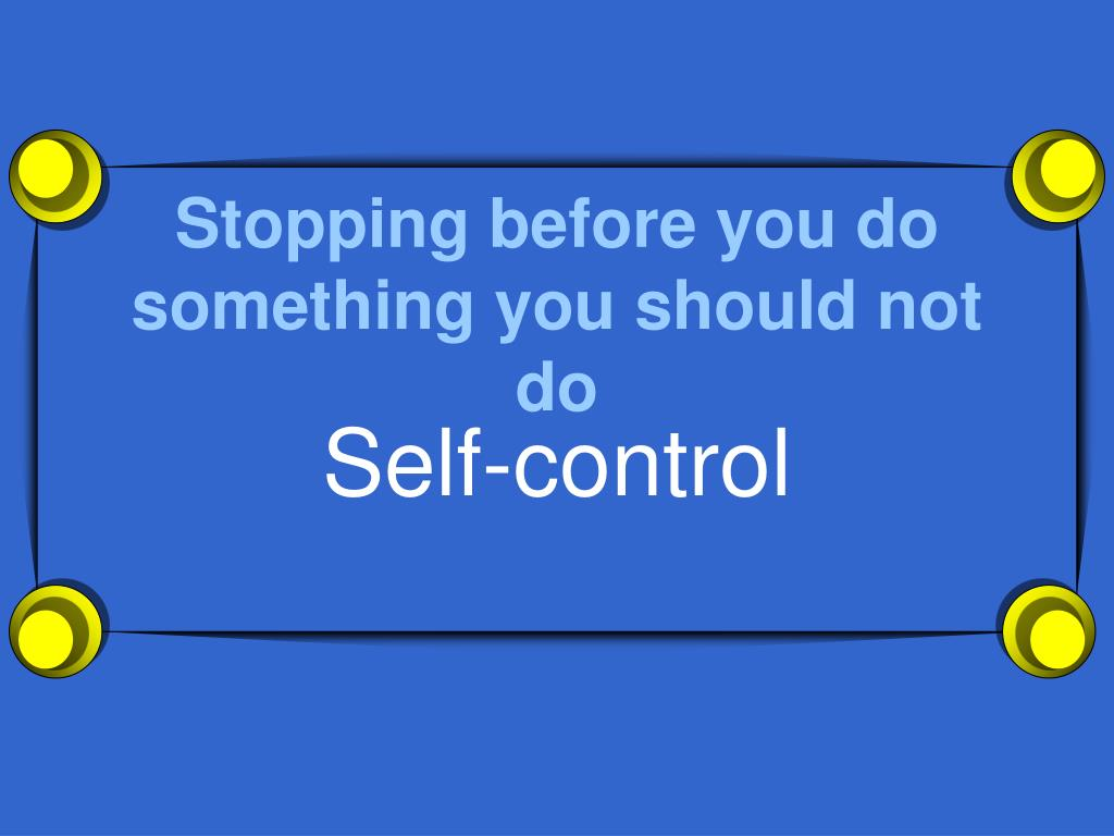 Stopping before you do something you should not do