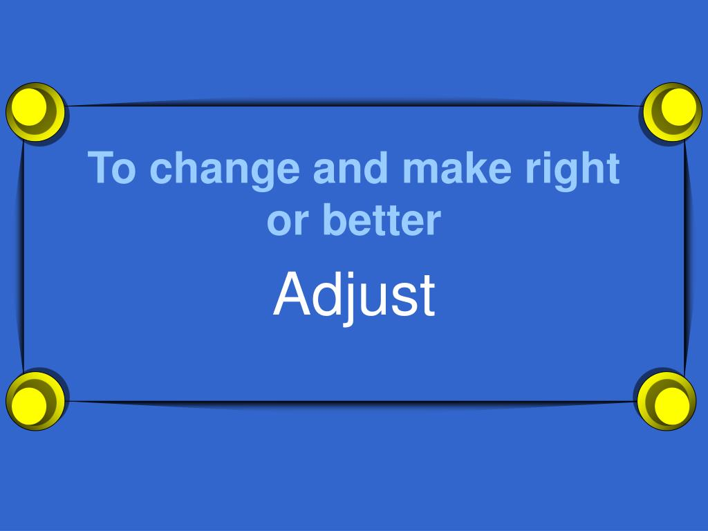 To change and make right or better