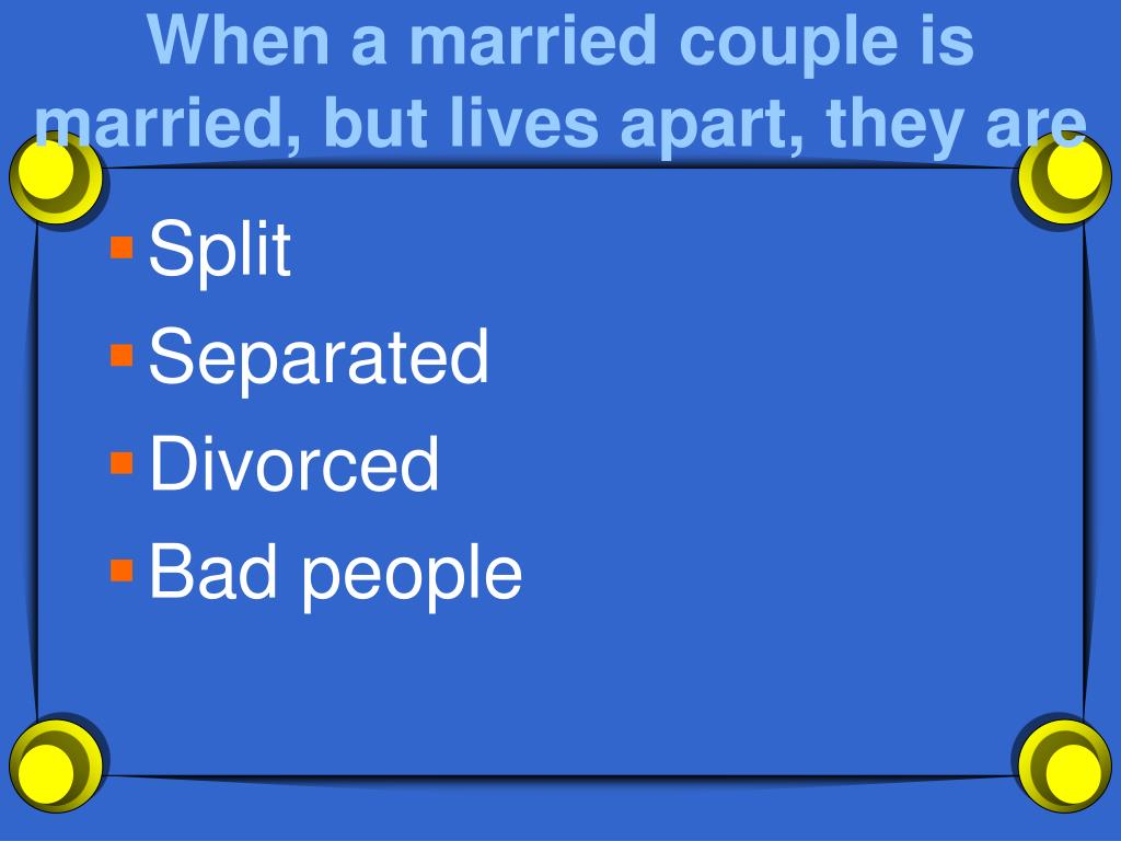 When a married couple is married, but lives apart, they are