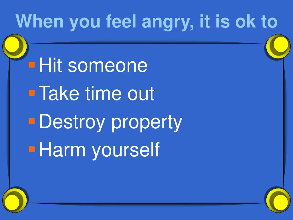 When you feel angry, it is ok to