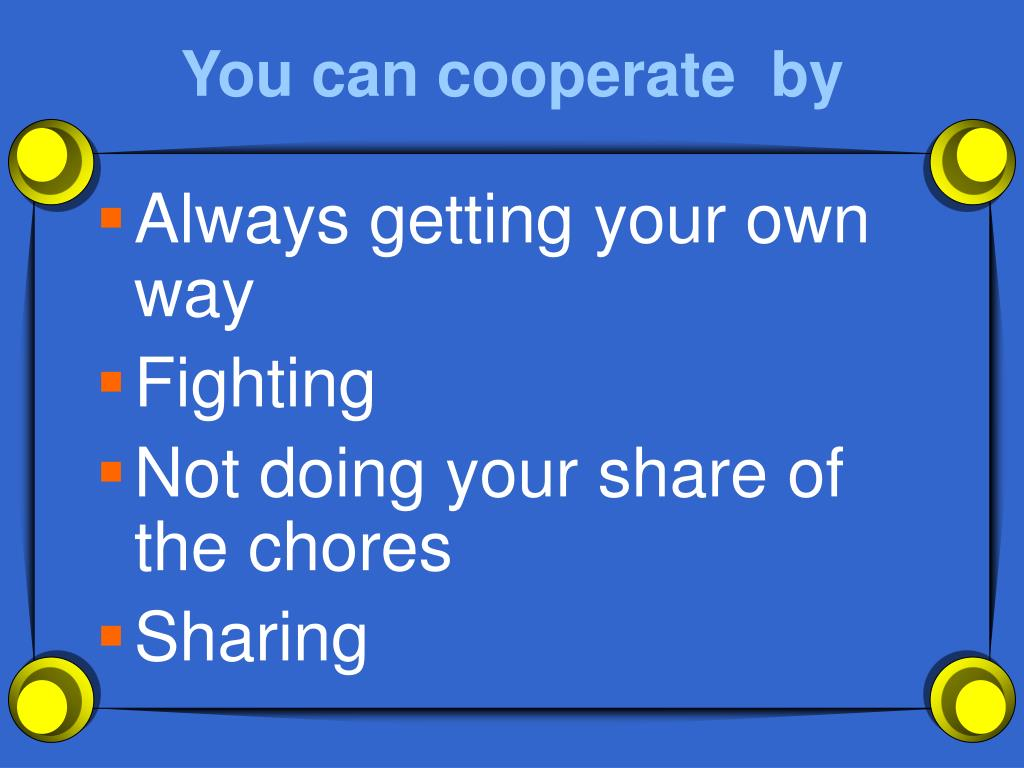 You can cooperate  by
