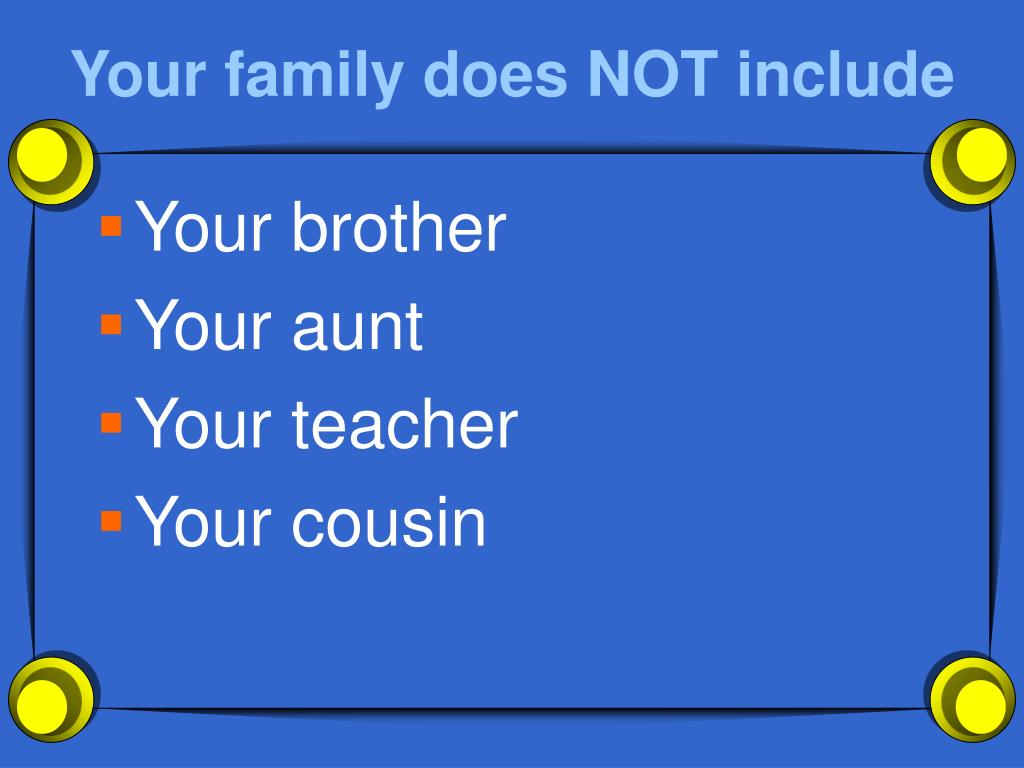 Your family does NOT include