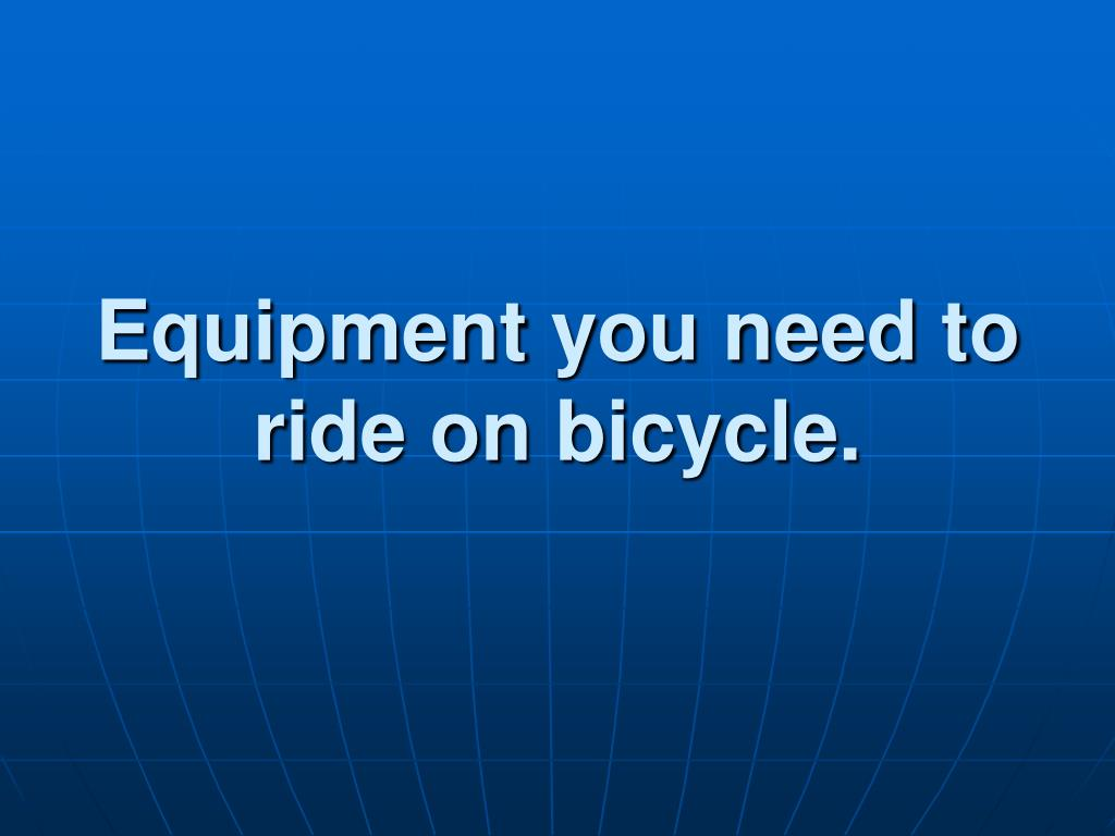 Equipment you need to ride on bicycle.