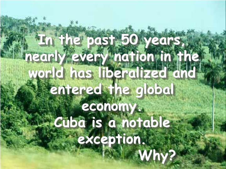 In the past 50 years, nearly every nation in the world has liberalized and entered the global econom...