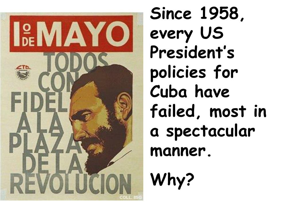 Since 1958, every US President's policies for Cuba have failed, most in a spectacular manner.