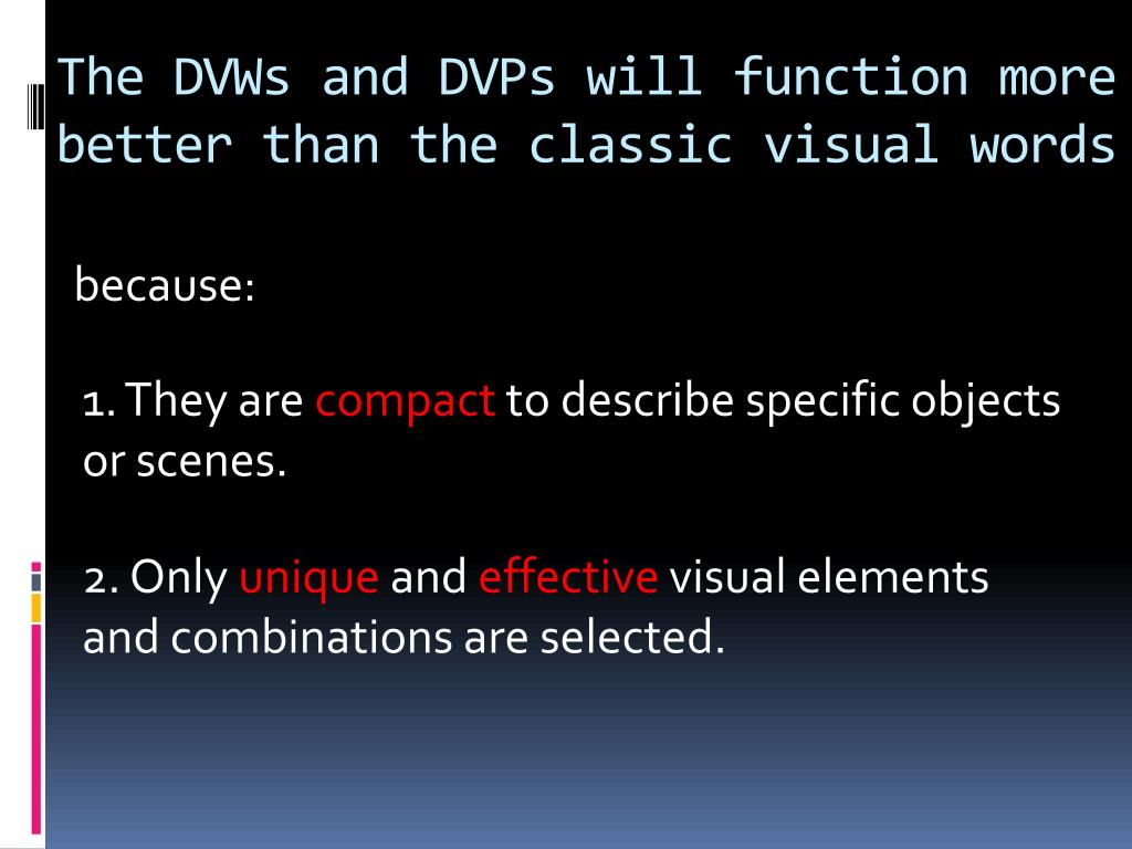 The DVWs and DVPs will function more  better than the classic visual words