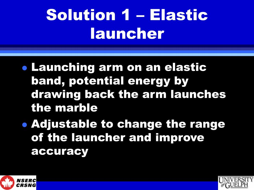 Solution 1 – Elastic launcher