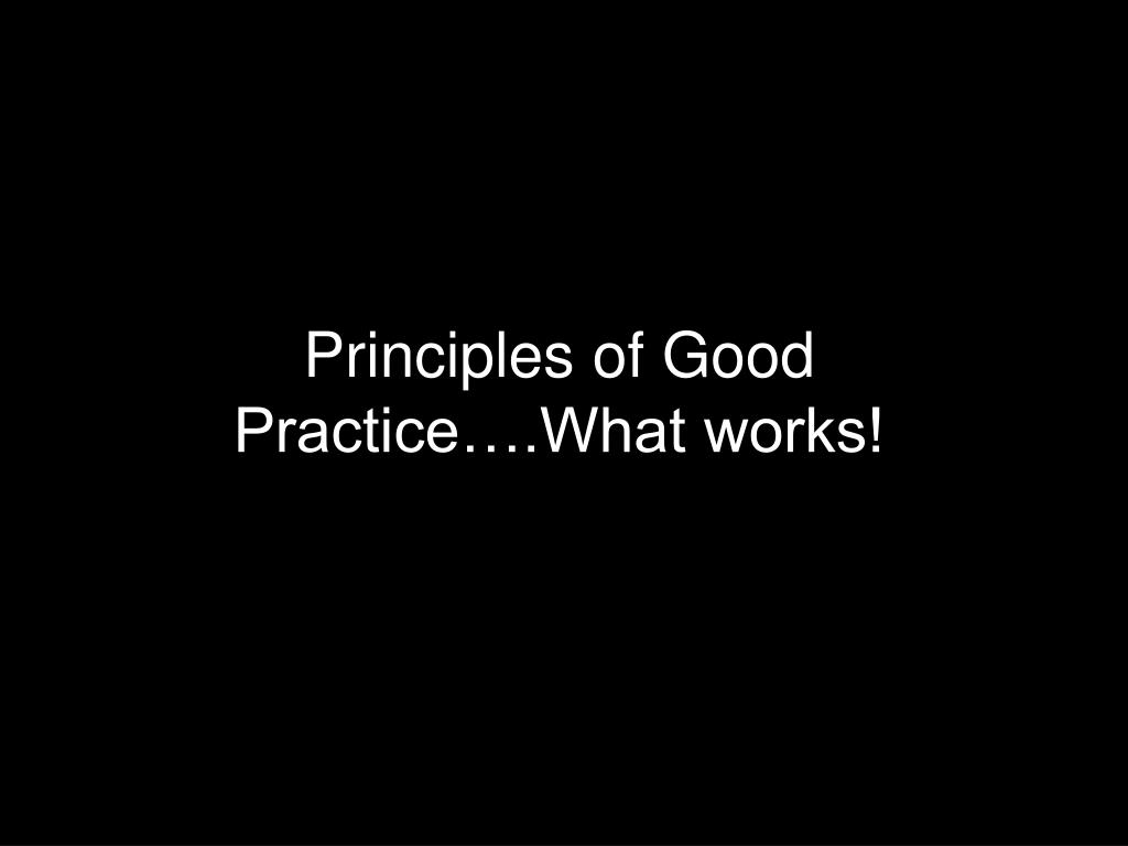 Principles of Good Practice….What works!