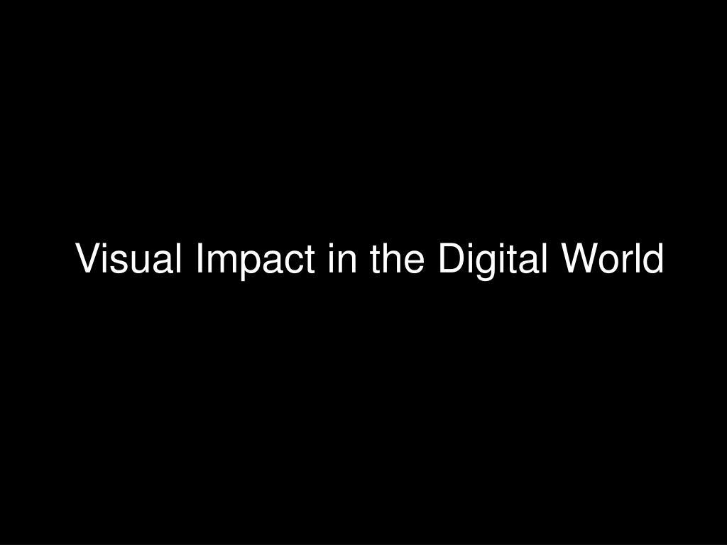 Visual Impact in the Digital World