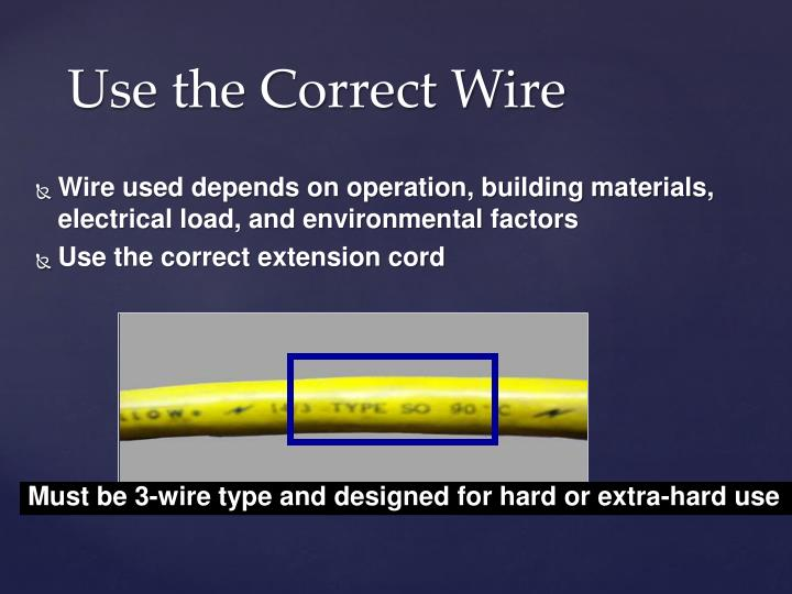 Use the correct wire