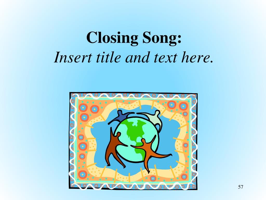 Closing Song:
