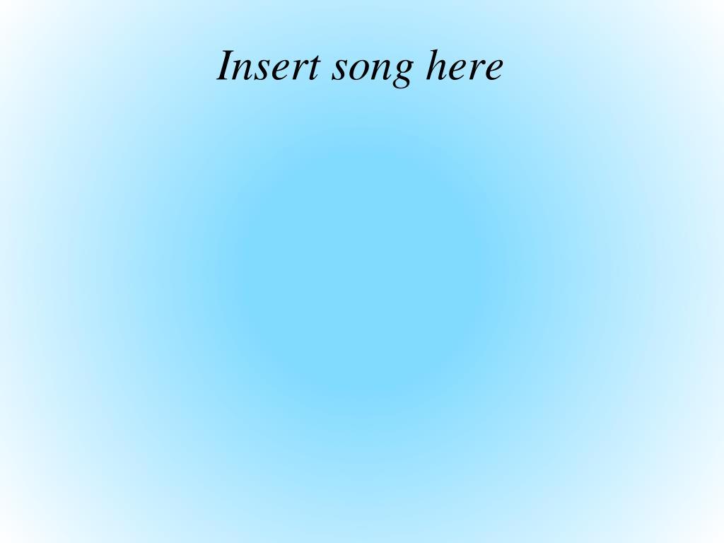 Insert song here
