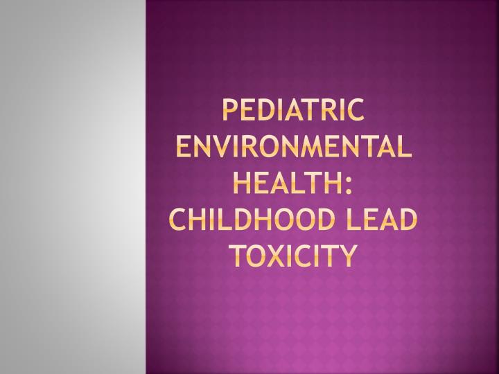 Pediatric environmental health childhood lead toxicity