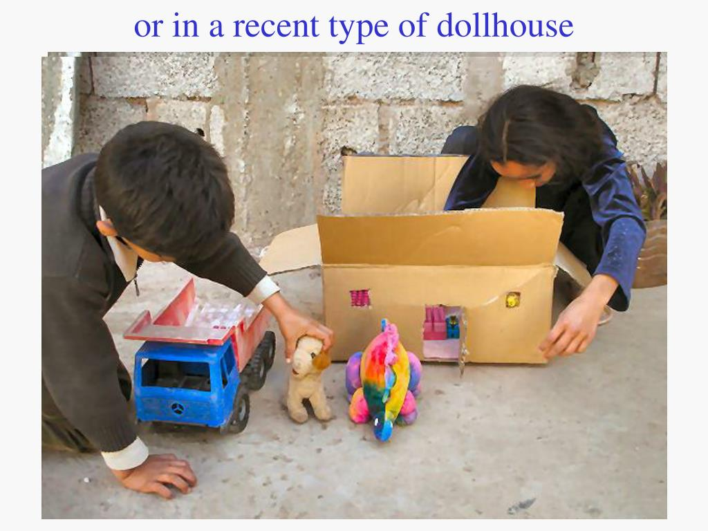 or in a recent type of dollhouse