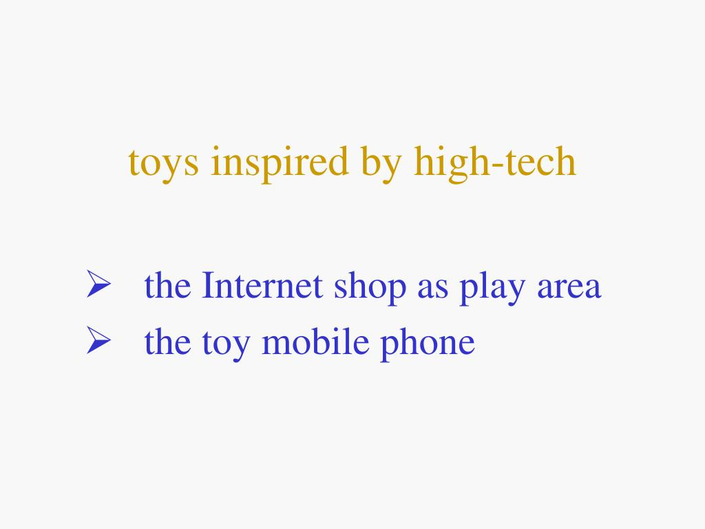 toys inspired by high-tech