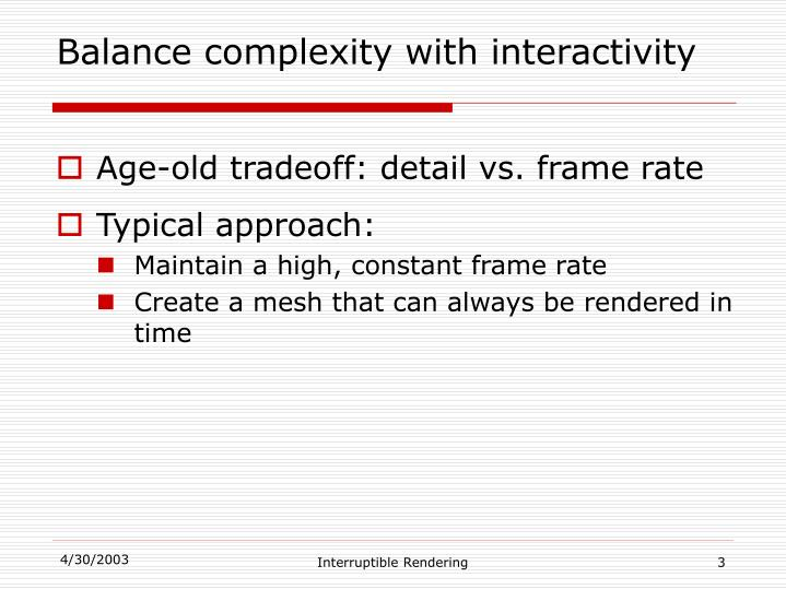Balance complexity with interactivity l.jpg