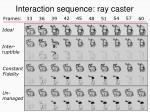 interaction sequence ray caster