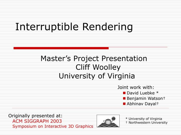 Interruptible rendering l.jpg