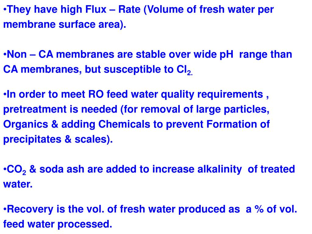 They have high Flux – Rate (Volume of fresh water per membrane surface area).