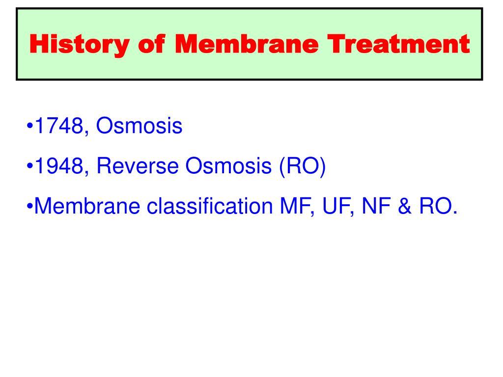 History of Membrane Treatment