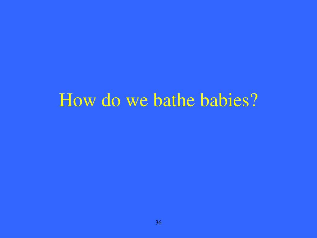 How do we bathe babies?