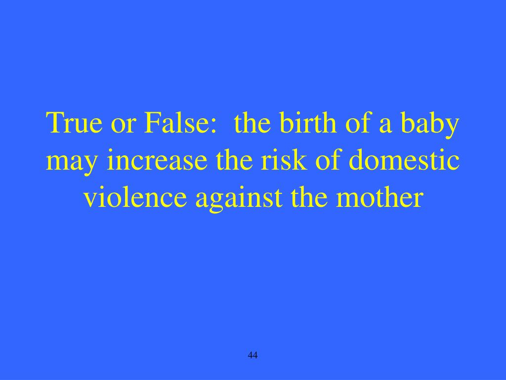 True or False:  the birth of a baby may increase the risk of domestic violence against the mother
