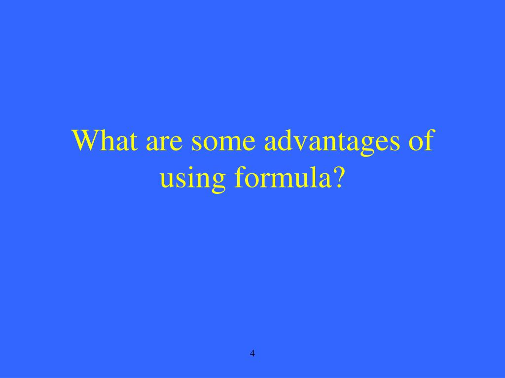 What are some advantages of using formula?