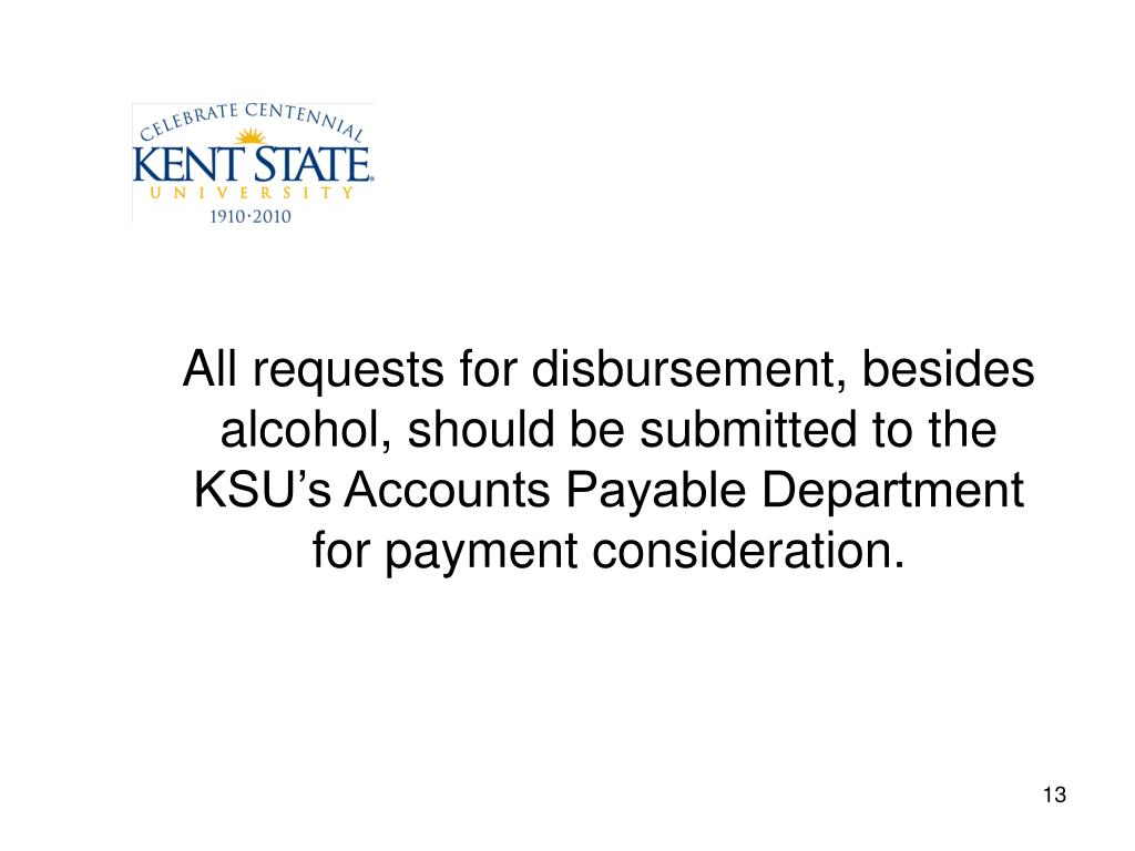 All requests for disbursement, besides alcohol, should be submitted to the KSU's Accounts Payable