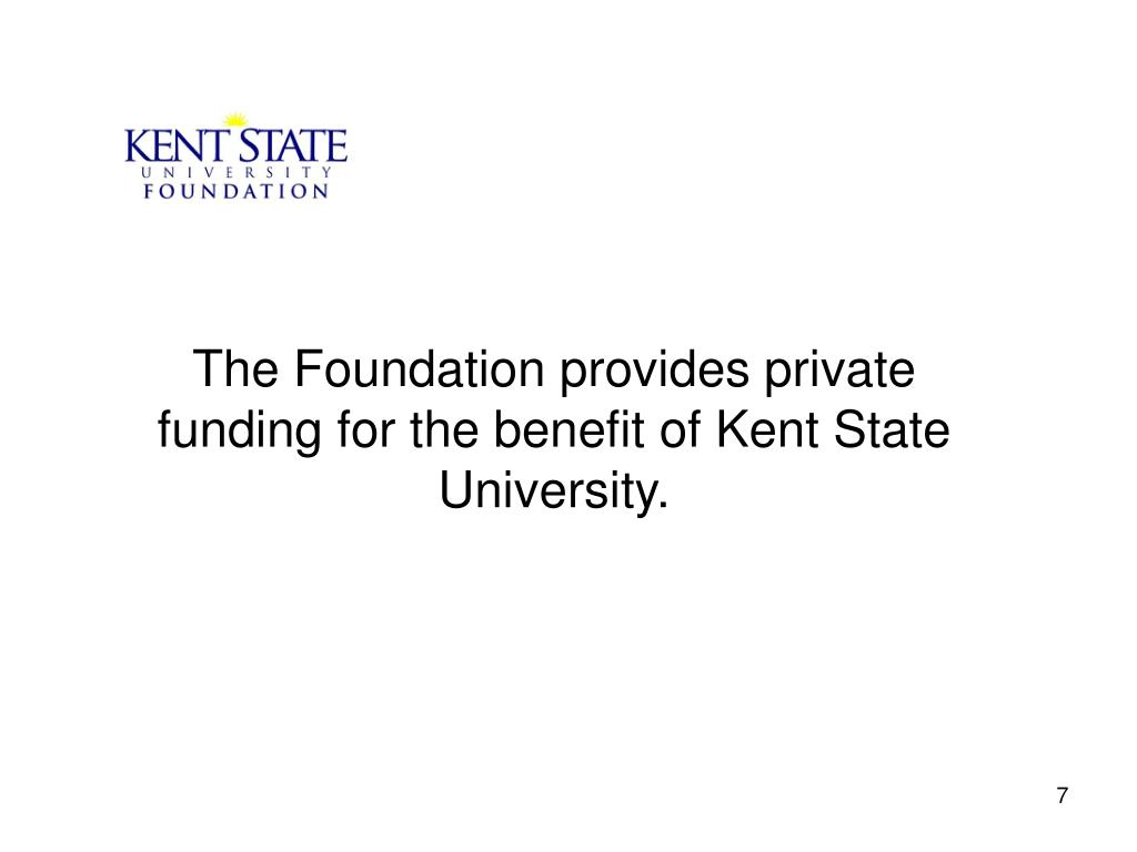 The Foundation provides private funding for the benefit of Kent State University.
