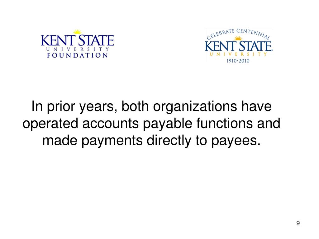 In prior years, both organizations have operated accounts payable functions and made payments directly to payees.