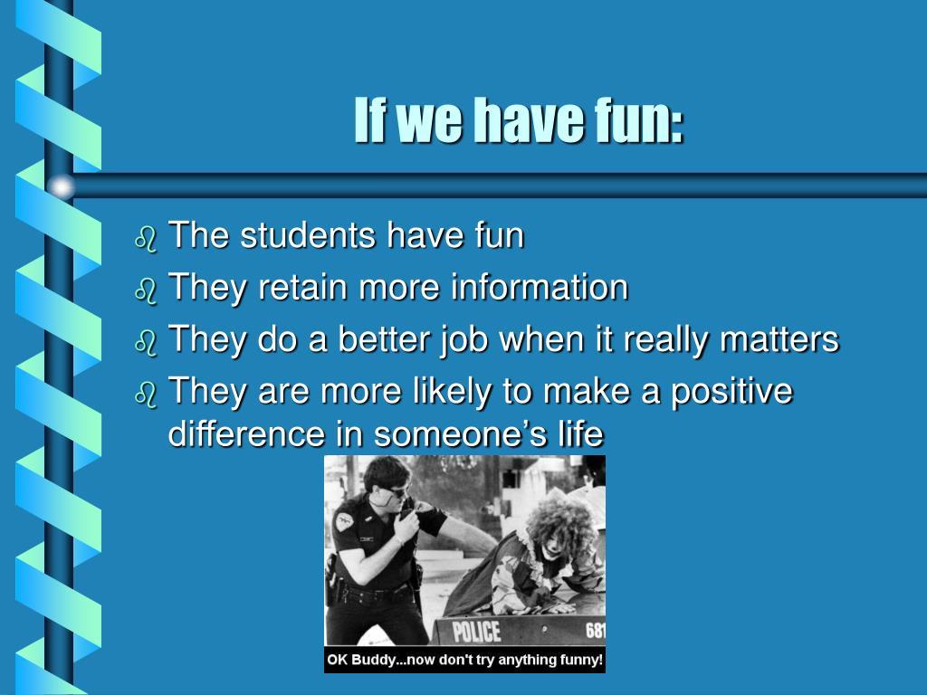 If we have fun: