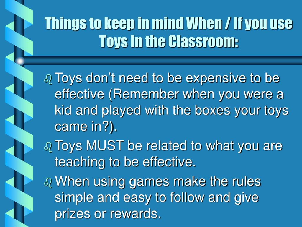 Things to keep in mind When / If you use Toys in the Classroom: